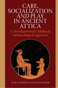 Care, Socialization and Play in Ancient Attica af Dion Sommer