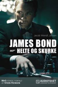 James Bond 007 - Helte og skurke af Jacob Wendt Jensen