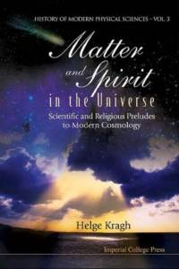 Matter And Spirit In The Universe: Scientific And Religious Preludes To Modern Cosmology af Helge Kragh