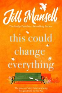 This Could Change Everything: Brighten your day with the feel-good new romance from the bestselling author af Jill Mansell