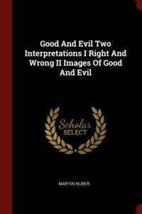 Good and Evil Two Interpretations I Right and Wrong II Images of Good and Evil af Martin Buber