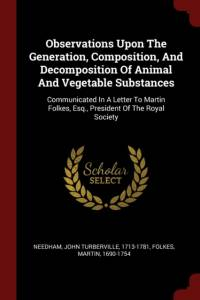Observations Upon The Generation, Composition, And Decomposition Of Animal And Vegetable Substances: Communicated In A Letter To Martin Folkes, Esq., af Martin