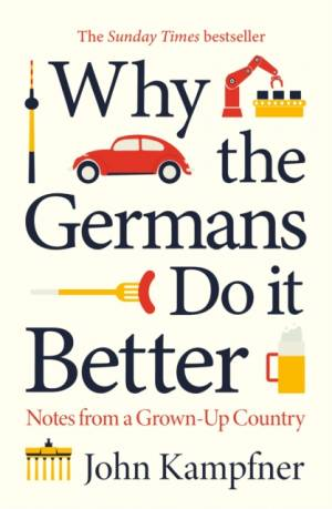 Why the Germans Do it Better by John (Editor) Kampfner